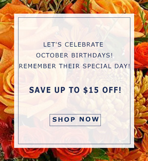 Let's Celebrate October Birthdays! Remember Their Special Day! Save up to $15 Off!